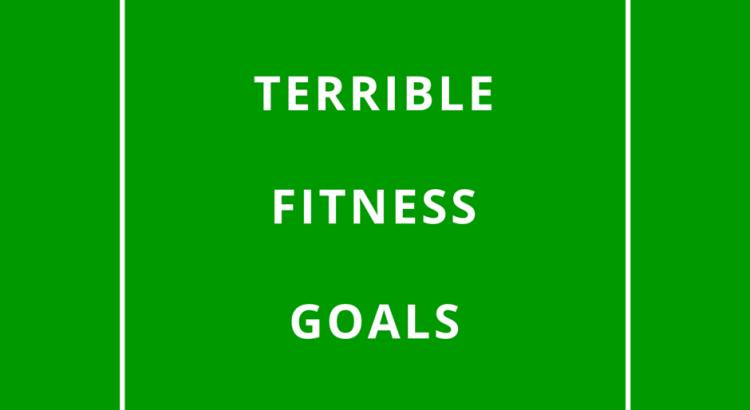 terrible fitness goals