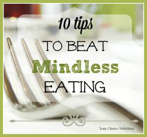 10 Tips to Beat Mindless Eating. Become a mindful eater!