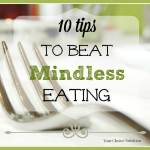 10 Tips to Beat Mindless Eating