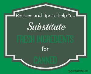 How to Subsitute Fresh Ingredients for Canned