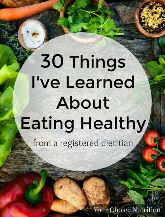 30 Things I've Learned About Eating Healthy - as a dietitian. | www.yourchoicenutrition.com