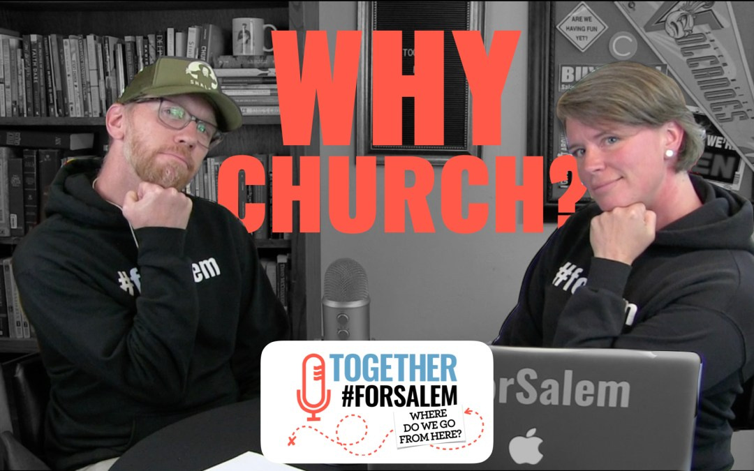 Together #forSalem: Why Church? (Ep 11)