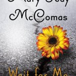 "Double Shot! Book Reviews: ""Wait for Me"" and ""To Give A Heart Wings"" by Mary Kay McComas"