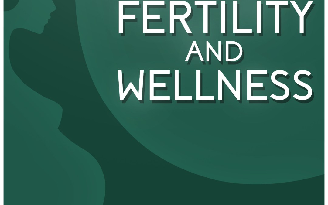 Check it out: My Interview for the Holistic Fertility and Wellness Podcast!