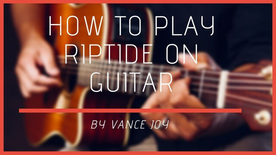 Riptide Chords | How To Play Riptide On Guitar By Vance Joy