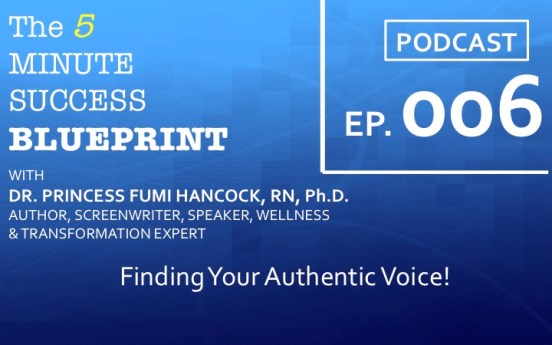 Podcast 006: Finding Your Authentic Voice Princess Fumi Shares Her Wisdom Nugget