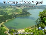 In Praise of Sao Miguel