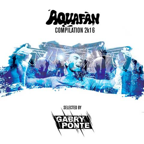 Aquafan-Compilation-2k16-selected-by-gabry-ponte