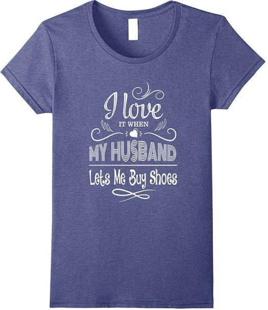 """""""I Love It When My Husband Lets Me Buy Shoes"""" t-shirt"""