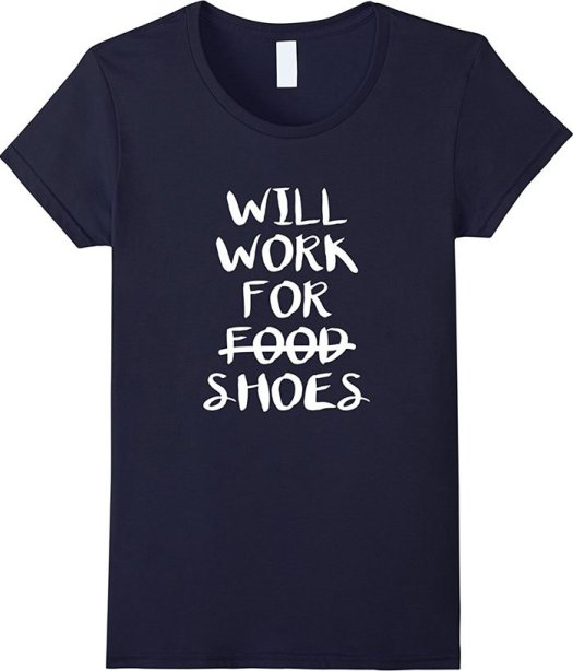 """""""Will Work For Shoes"""" t-shirt"""