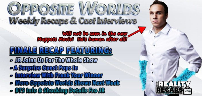 SYFY OPPOSITE WORLDS:  Final Recap With JR & Frank!