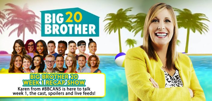 BB20 WEEK 1 Recap With Karen Singbeil
