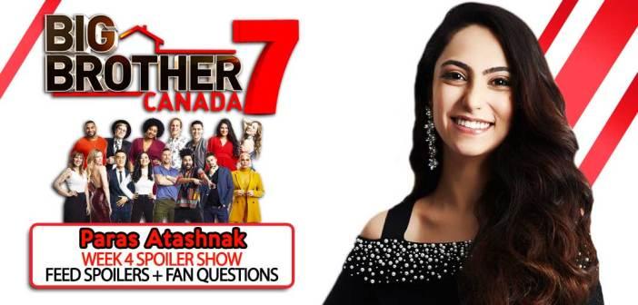 BBCAN7 WEEK 4 SPOILER SHOW: With Paras Atashnak