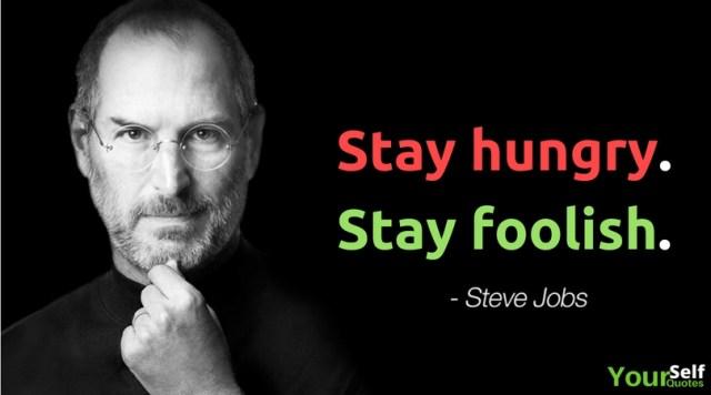 Stay Hungry, Stay Foolish.―Steve Jobs