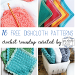Labeled image featuring 8 crochet washcloths and dishcloths and the words: 16 free dishcloth patterns - crochet roundup curated by You Should Craft