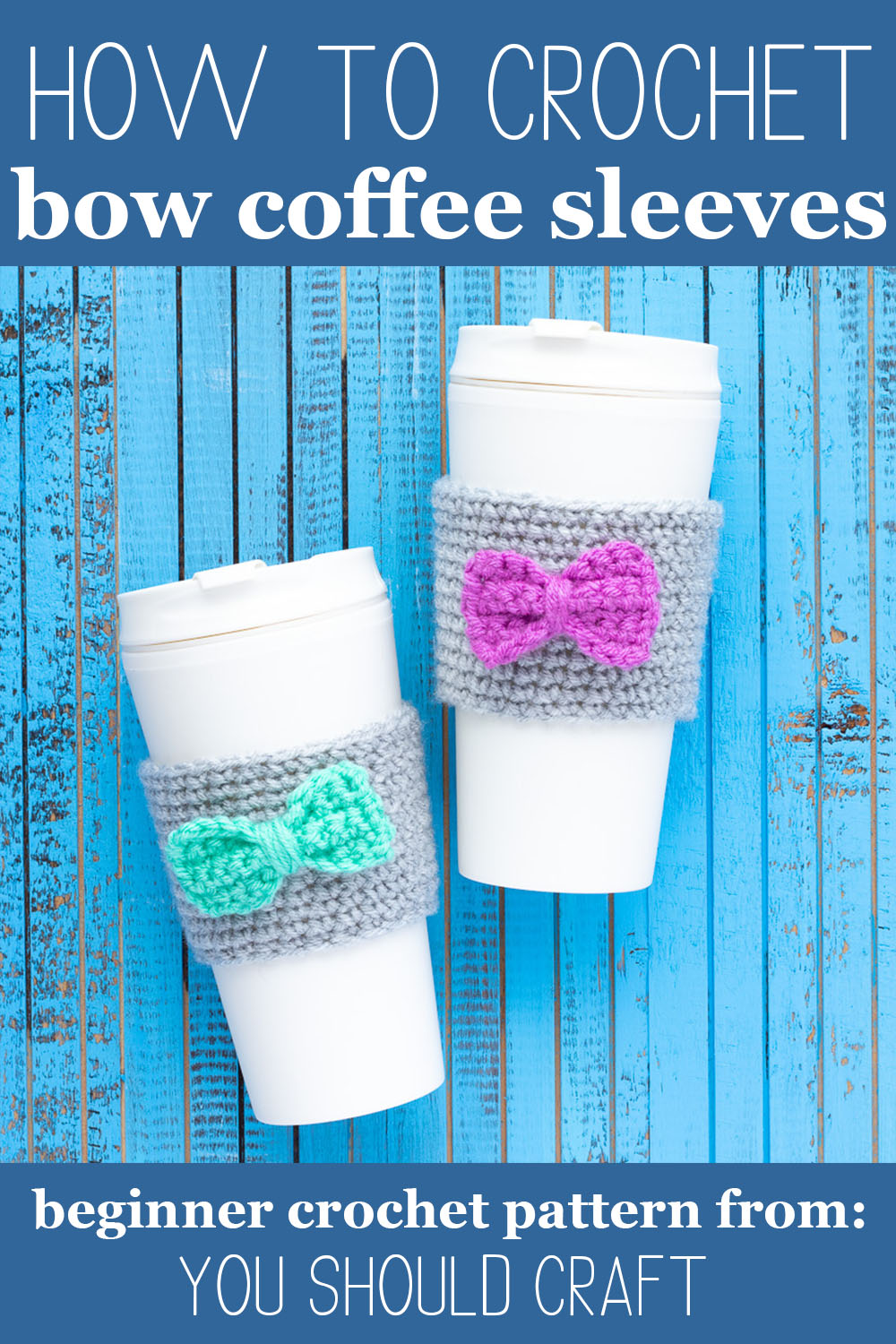 """two takeaway mugs with crocheted coffee cozies with bows on a blue wooden background, text overlay reads """"how to crochet bow coffee sleeves - beginner crochet pattern from you should craft"""""""