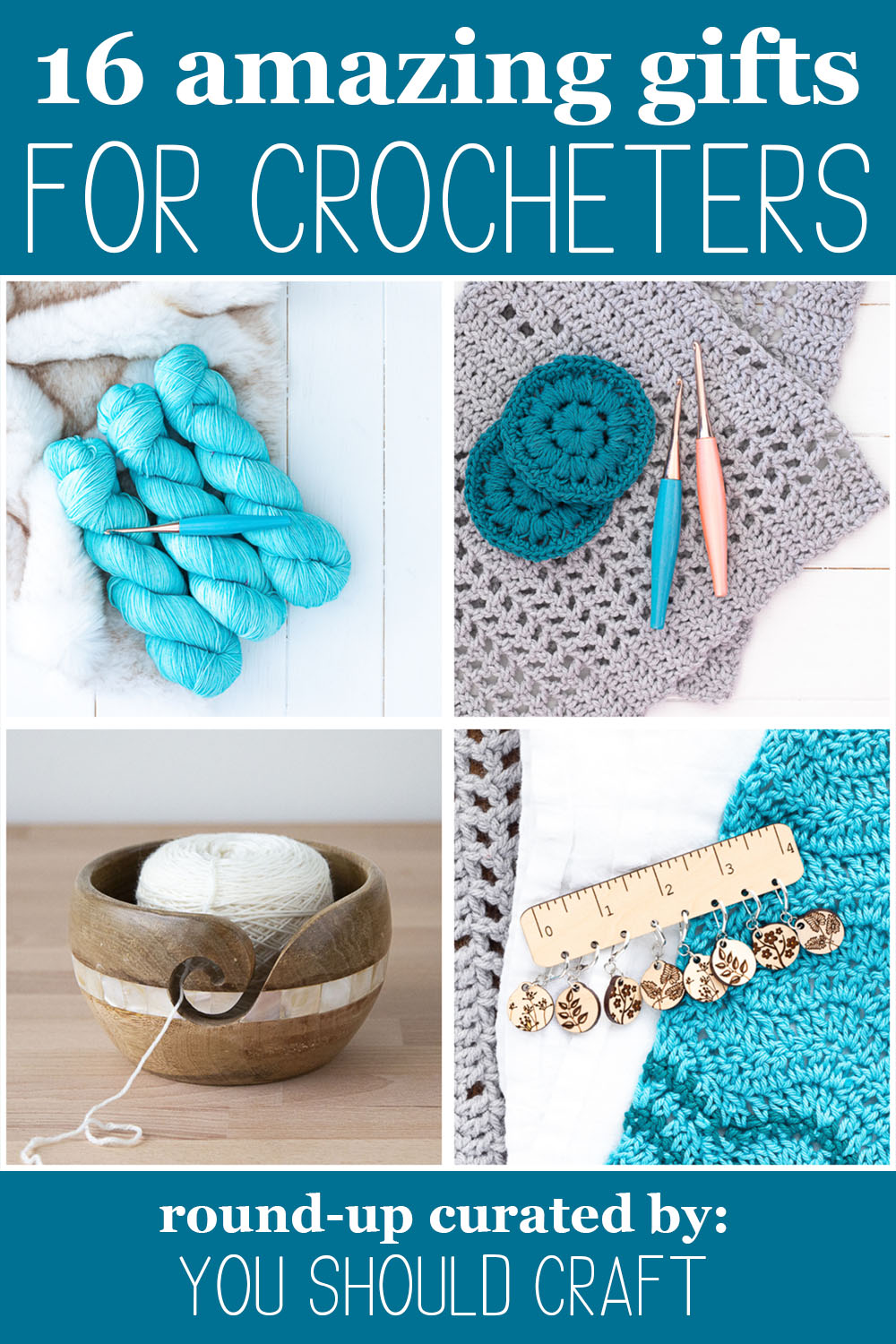 "collage of images of crochet tools with text ""16 amazing gifts for crocheters - roundup curated by you should craft"""