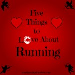 Friday Five: Five Things To Love About Running