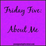 Friday Five: About Me