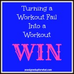 Turning a Workout Fail Into a Workout Win