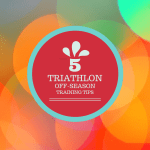 Tri Talk Tuesday: 5 Triathlon Off-Season Training Tips