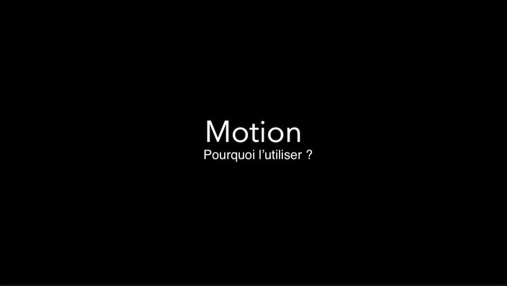 Pourquoi utiliser le logiciel Apple «Motion»?