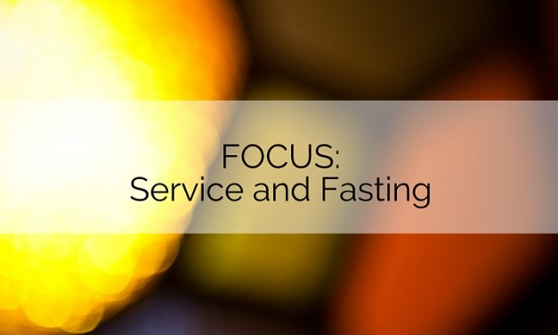 FOCUS Part 2: Service and Fasting