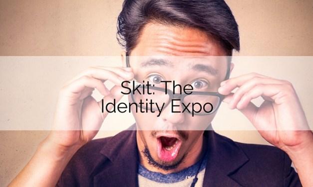 Skit: The Identity Expo