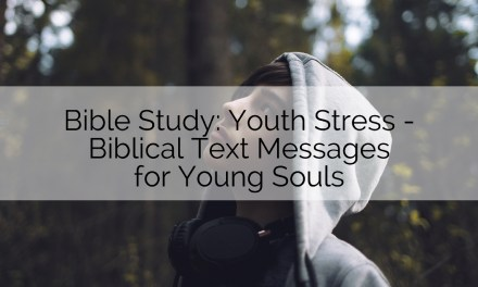 Bible Study: Youth Stress – Biblical Text Messages for Young Souls
