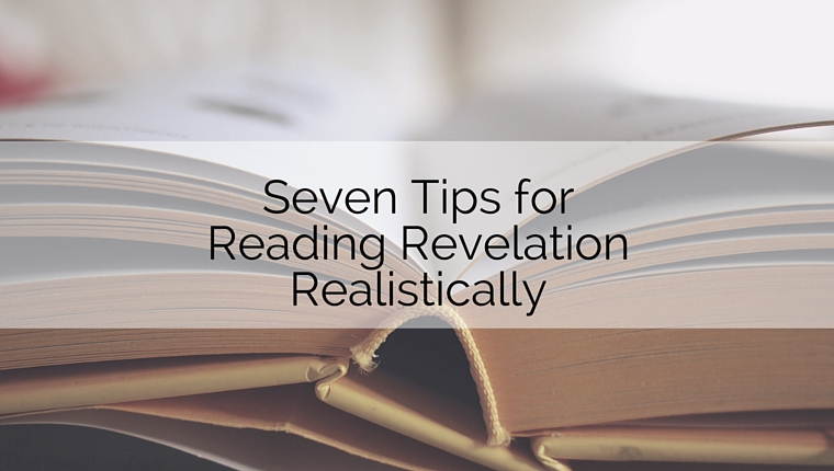 Seven Tips for Reading Revelation Realistically