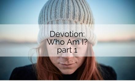 Devotion: Who Am I? pt. 1