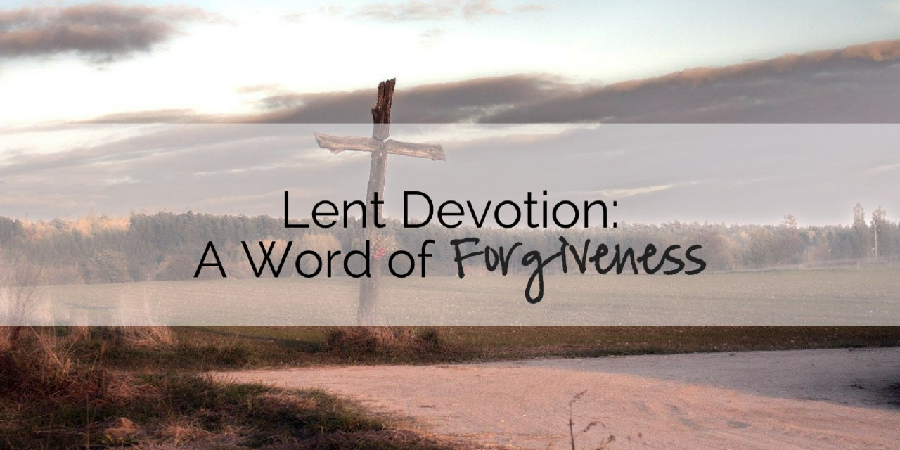 Lent Devotion: A Word of Forgiveness