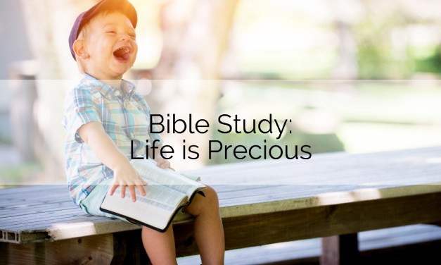 Bible Study: Life is Precious
