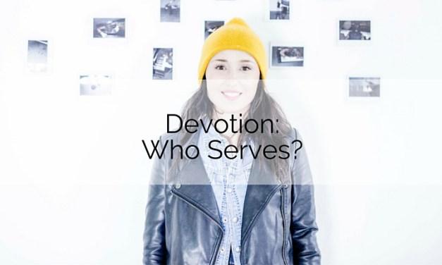 Devotion: Who Serves?