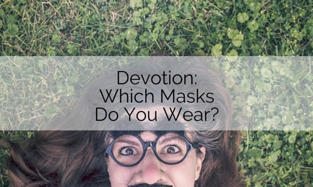 Devotion: Which Masks Do You Wear?