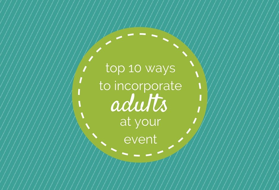Servant Events: Top 10 Ways to Incorporate Adults at Your Event
