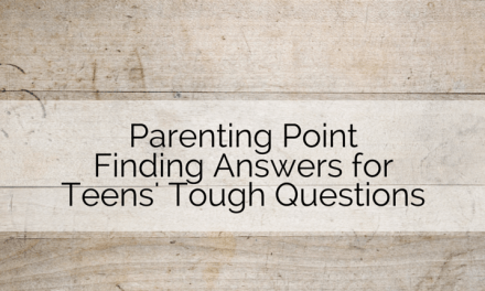 Parenting Point: Finding Answers for Teens' Tough Questions