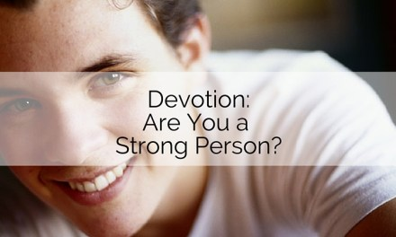 Devotion: Are You a Strong Person?