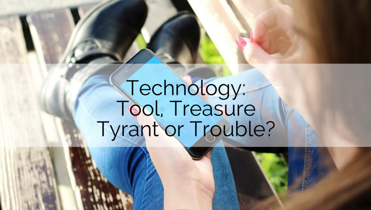 Technology: Tool, Treasure, Tyrant or Trouble?