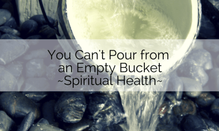 You Can't Pour from an Empty Bucket, Part 4