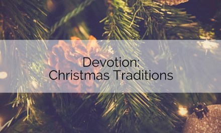 Devotion: Christmas Traditions: Keep It, Can It, or Recreate It?
