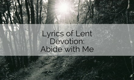 Lyrics of Lent Devotion: Abide with Me