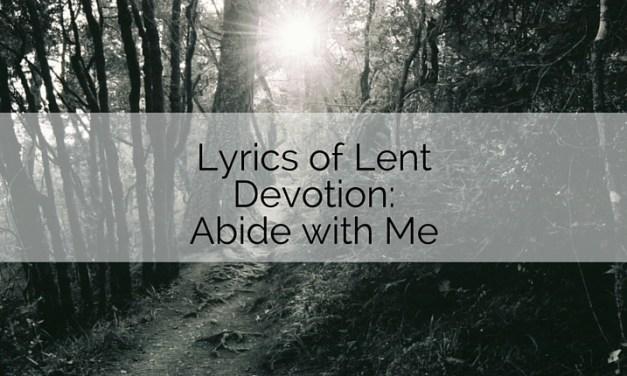 Lyrics of Lent Devotion: Abide with Me