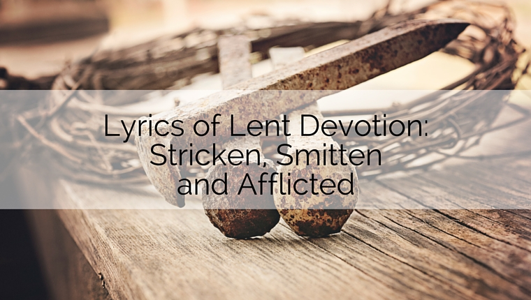 Lyrics of Lent Devotion: Stricken, Smitten and Afflicted