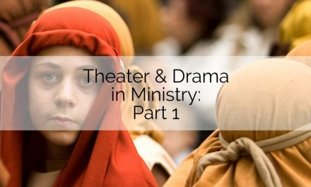 Theater and Drama in Ministry, Part 1