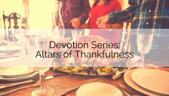 Devotions: Altars of Thankfulness