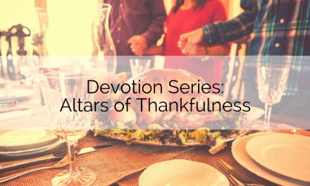 Devotions: Altars of Thankfulness