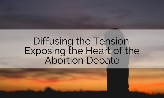 Diffusing the Tension: Exposing the Heart of the Abortion Debate