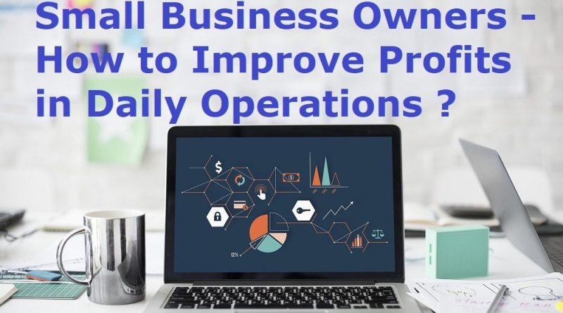 Small Business Owners: How to Improve Profits in Daily Operations?