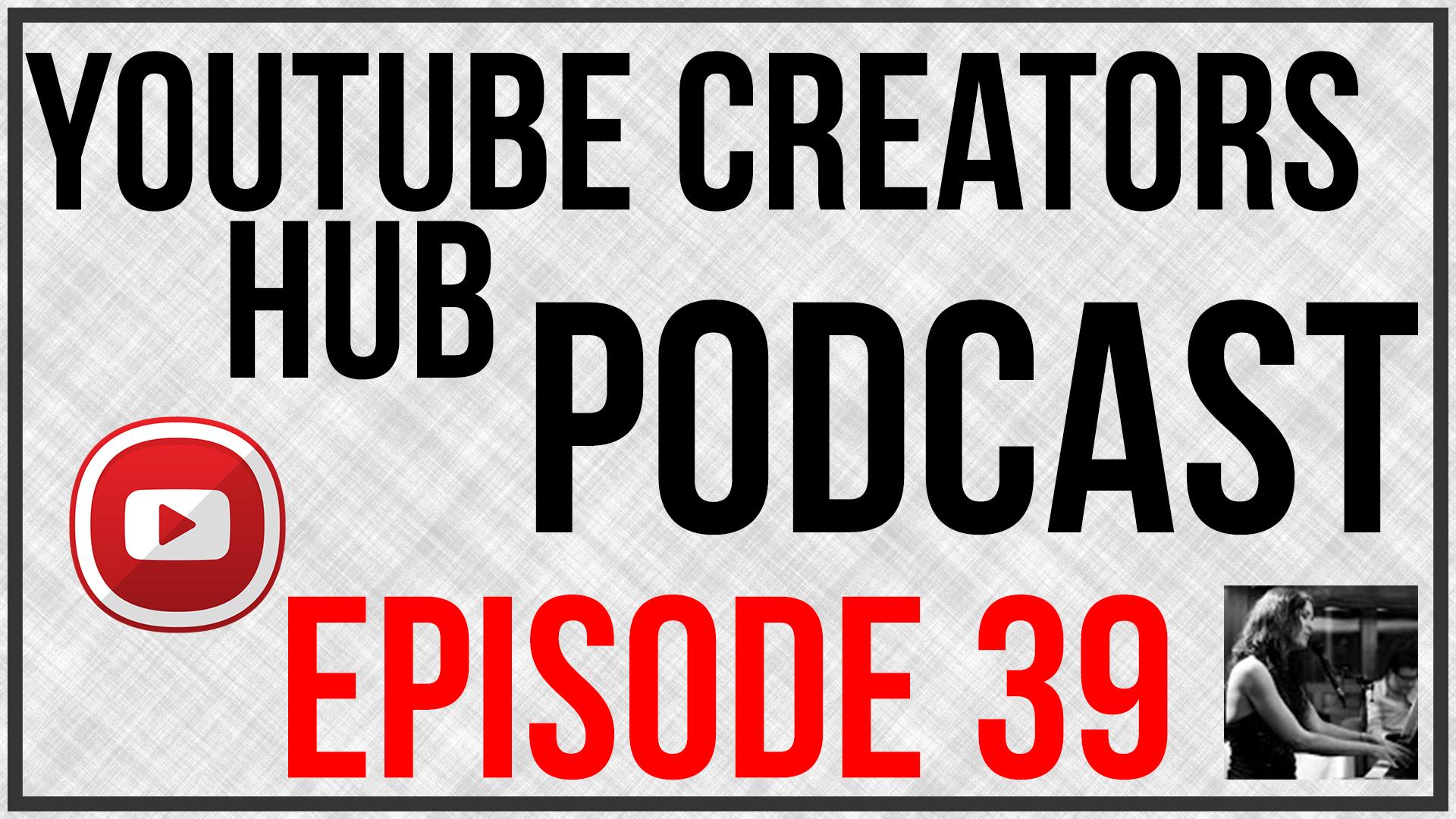 youtube creators hub podcast episode 39